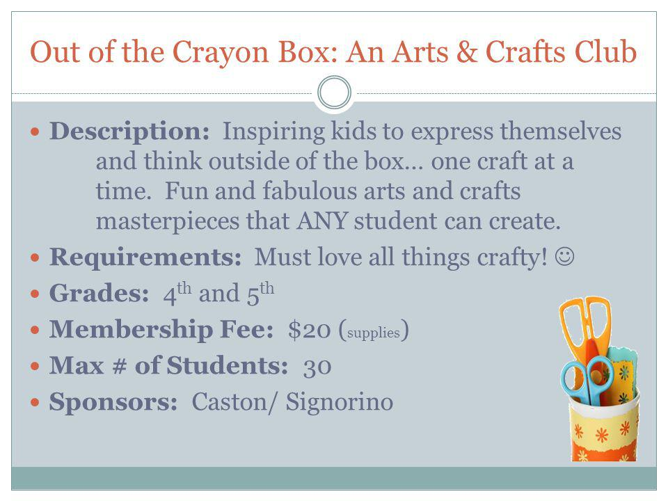Out of the Crayon Box: An Arts & Crafts Club Description: Inspiring kids to express themselves and think outside of the box… one craft at a time. Fun