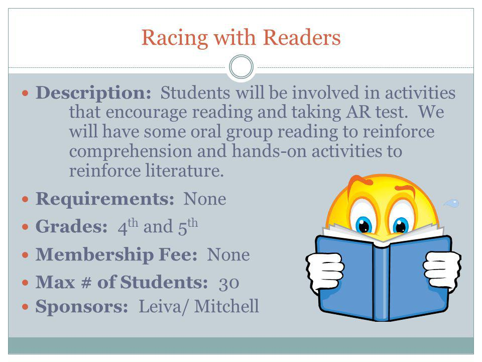 Racing with Readers Description: Students will be involved in activities that encourage reading and taking AR test.