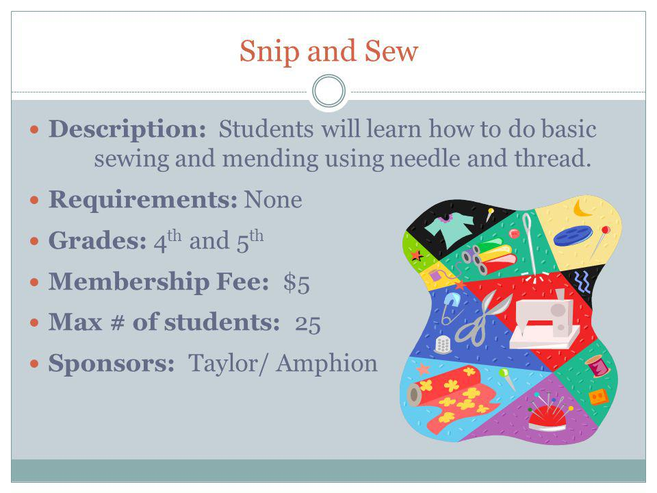 Snip and Sew Description: Students will learn how to do basic sewing and mending using needle and thread.