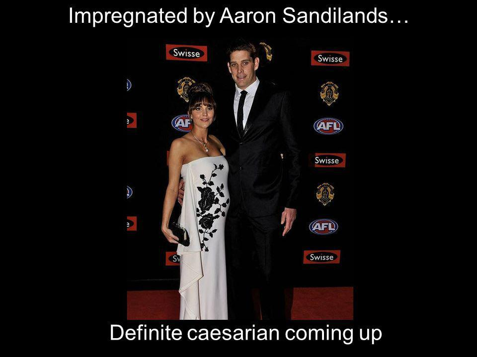 Impregnated by Aaron Sandilands… Definite caesarian coming up