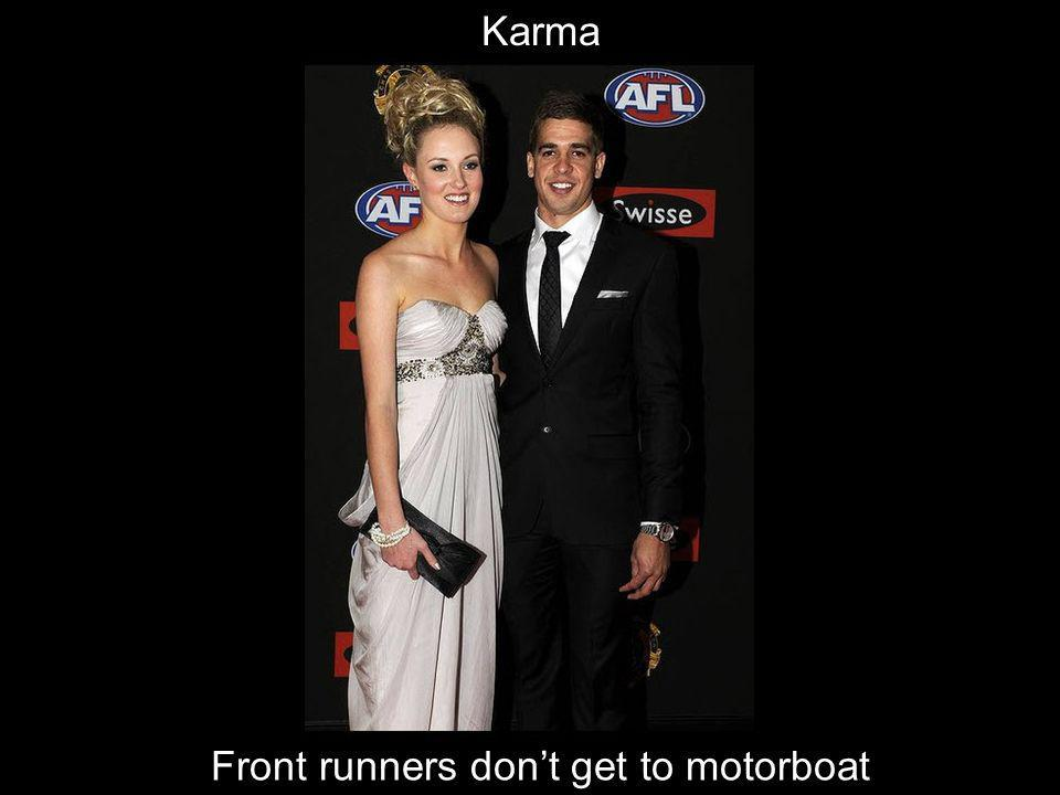 Front runners dont get to motorboat Karma