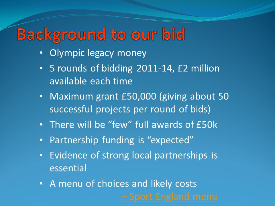 Olympic legacy money 5 rounds of bidding 2011-14, £2 million available each time Maximum grant £50,000 (giving about 50 successful projects per round