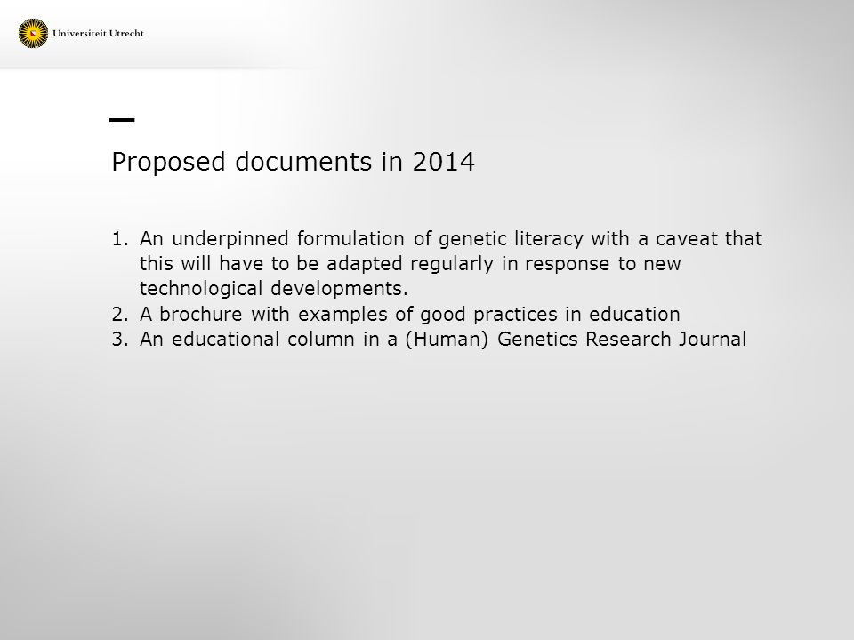 Proposed documents in 2014 1.An underpinned formulation of genetic literacy with a caveat that this will have to be adapted regularly in response to new technological developments.