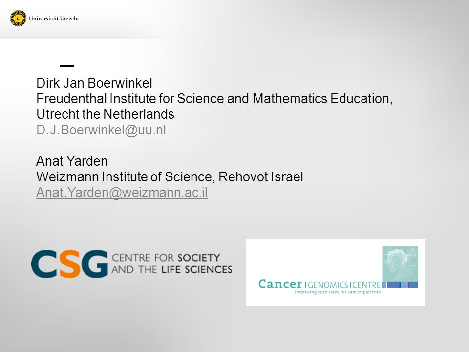 Dirk Jan Boerwinkel Freudenthal Institute for Science and Mathematics Education, Utrecht the Netherlands D.J.Boerwinkel@uu.nl Anat Yarden Weizmann Institute of Science, Rehovot Israel Anat.Yarden@weizmann.ac.il