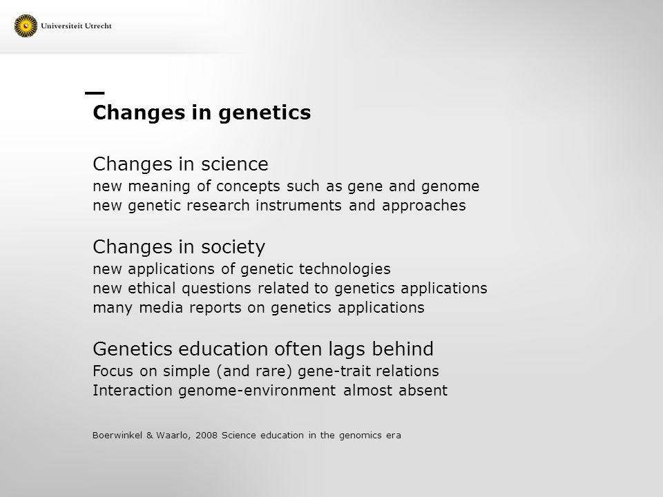 Changes in genetics Changes in science new meaning of concepts such as gene and genome new genetic research instruments and approaches Changes in soci