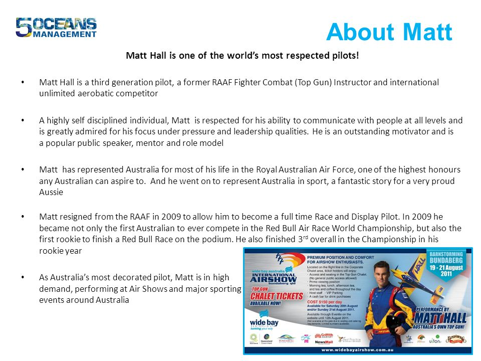 Fast Facts Matts Aviation Achievements are Extraordinary Matt is a former Royal Australian Air Force Fighter Pilot, with over 1800 Hornet hours He spent three years in the USA on a USAF exchange program, flying over 500 hours in the F-15E Strike Eagle, including combat.