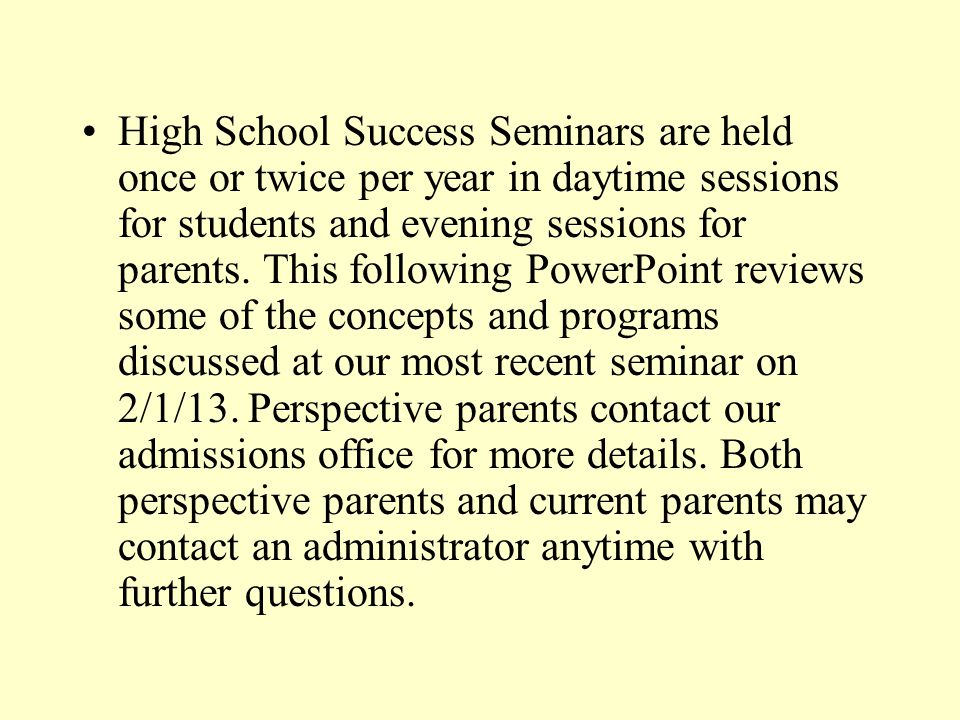 High School Success Seminars are held once or twice per year in daytime sessions for students and evening sessions for parents.