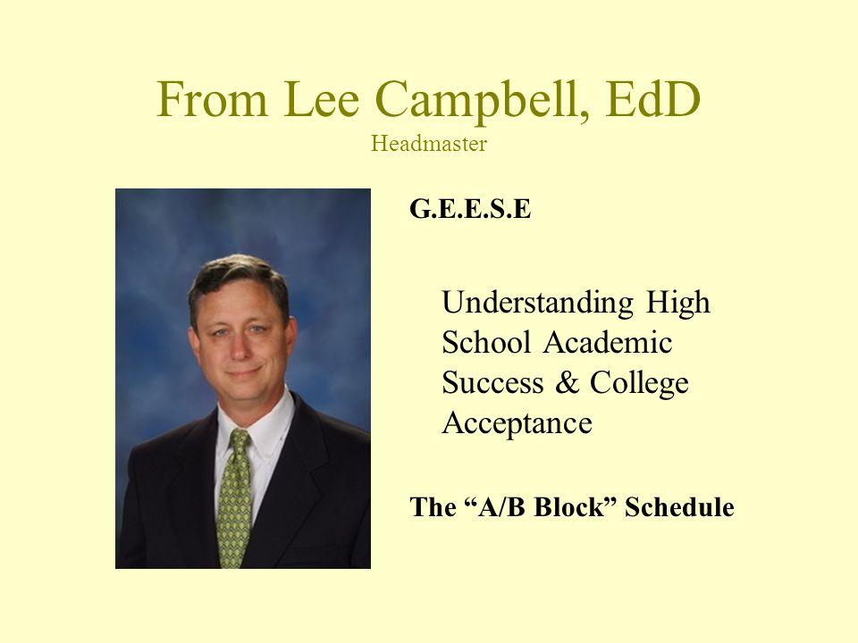 From Lee Campbell, EdD Headmaster G.E.E.S.E Understanding High School Academic Success & College Acceptance The A/B Block Schedule