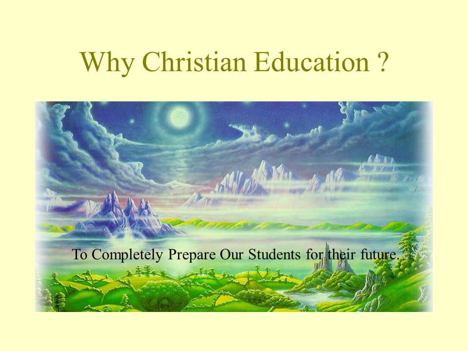 Why Christian Education To Completely Prepare Our Students for their future.