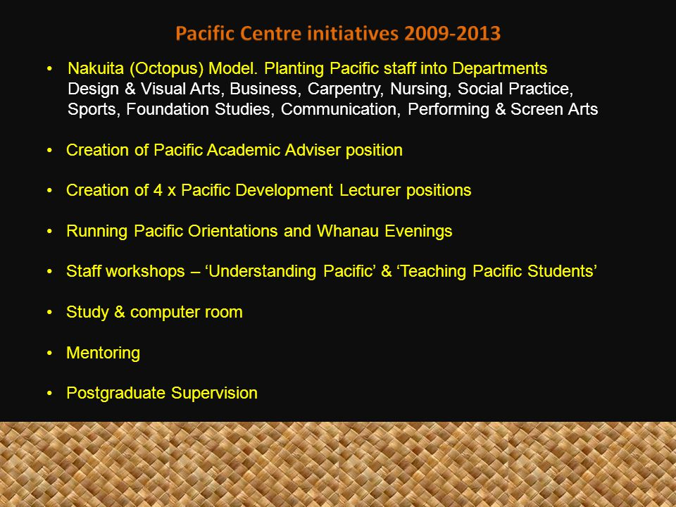 Continue with current initiatives Create relationships with other departments that currently have no connection with the Pacific Centre Work closer with other services to help Pacific students