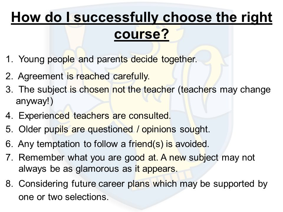 How do I successfully choose the right course? 1. Young people and parents decide together. 2. Agreement is reached carefully. 3. The subject is chose