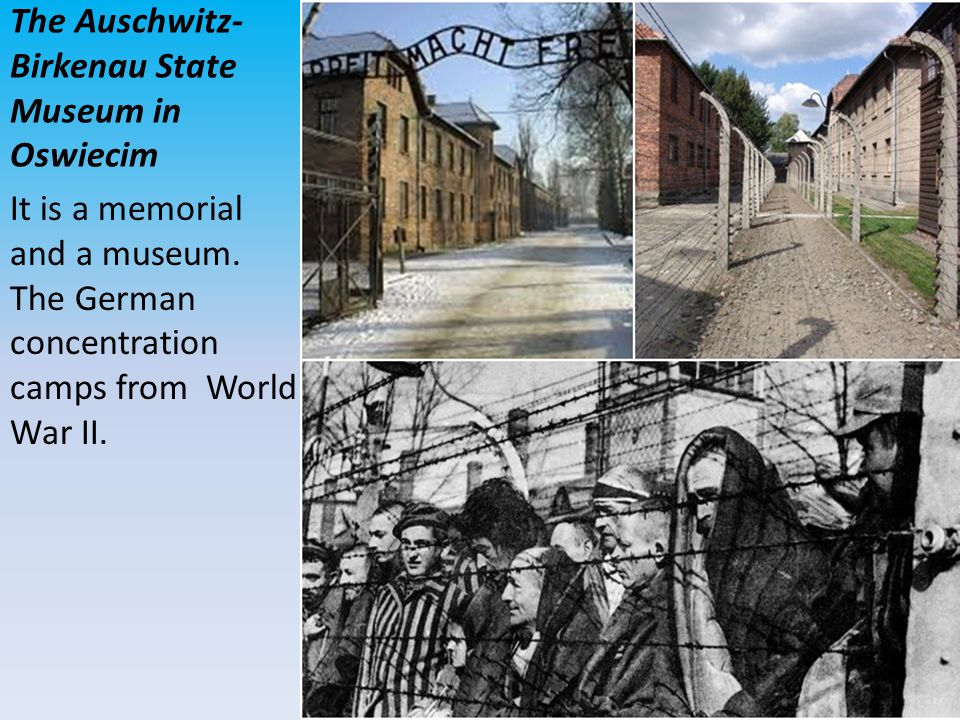 The Auschwitz- Birkenau State Museum in Oswiecim It is a memorial and a museum.