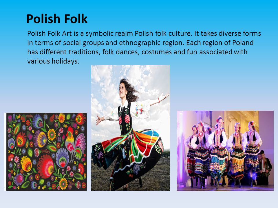 Polish Folk Polish Folk Art is a symbolic realm Polish folk culture.