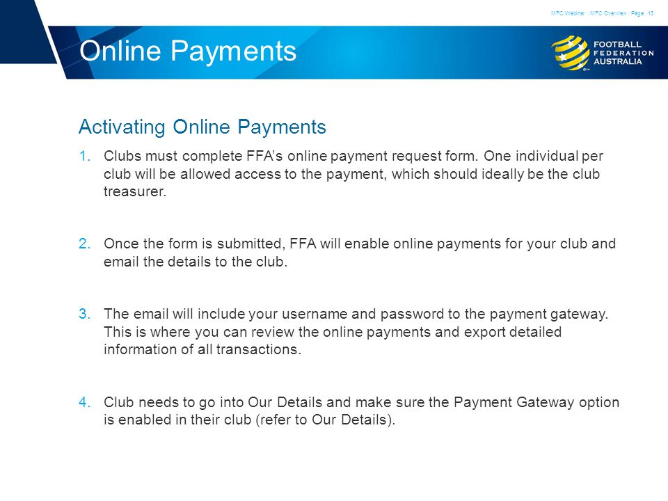 Online Payments Activating Online Payments 1.Clubs must complete FFAs online payment request form. One individual per club will be allowed access to t