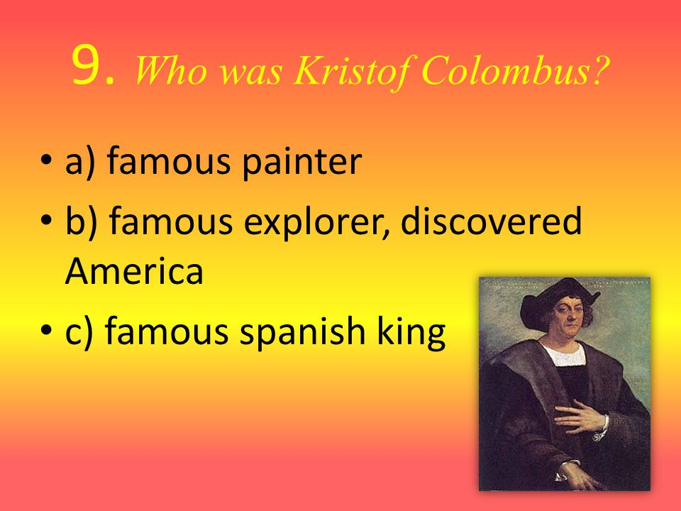 9. Who was Kristof Colombus.