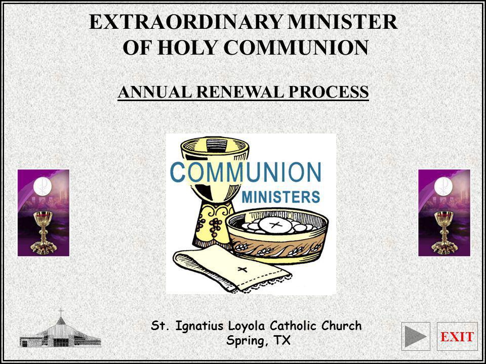 Extraordinary Minister of Holy Communion EXIT 32 REMINDERS APPROPRIATE MASS ATTIRE As models and leaders of our community, EMHCs must be reverently dressed to receive and distribute the Precious Body and Blood of Jesus Christ.