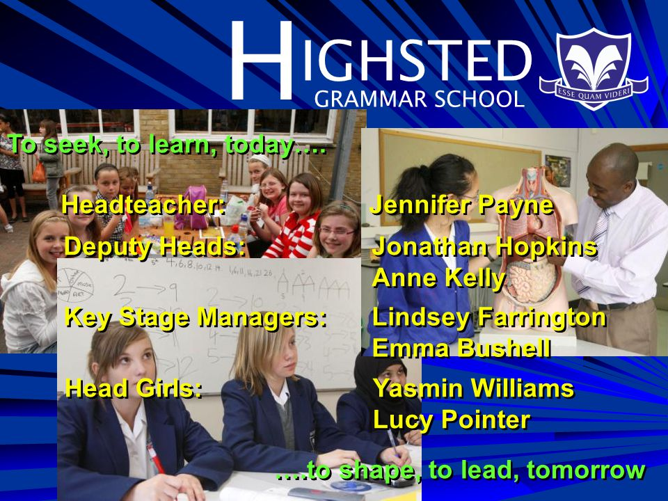 H IGHSTED GRAMMAR SCHOOL Traditional values – honesty, respect, courtesy, prideTraditional values – honesty, respect, courtesy, pride Outstanding teachers – specialists in teaching able girlsOutstanding teachers – specialists in teaching able girls Learners are rightly proud of their school.