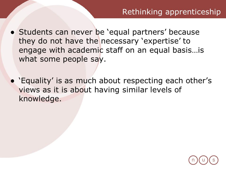 Rethinking apprenticeship Students can never be equal partners because they do not have the necessary expertise to engage with academic staff on an equal basis…is what some people say.