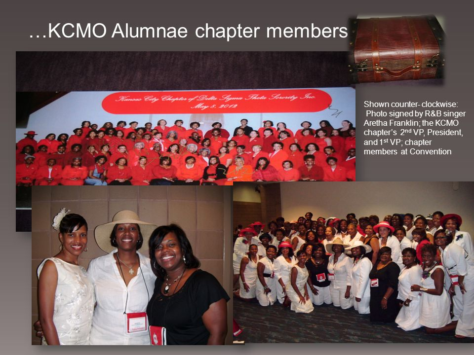 …KCMO Alumnae chapter members Shown counter- clockwise: Photo signed by R&B singer Aretha Franklin; the KCMO chapters 2 nd VP, President, and 1 st VP;
