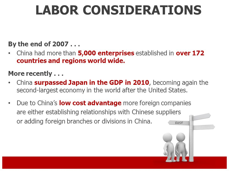 LABOR CONSIDERATIONS By the end of 2007... China had more than 5,000 enterprises established in over 172 countries and regions world wide. More recent