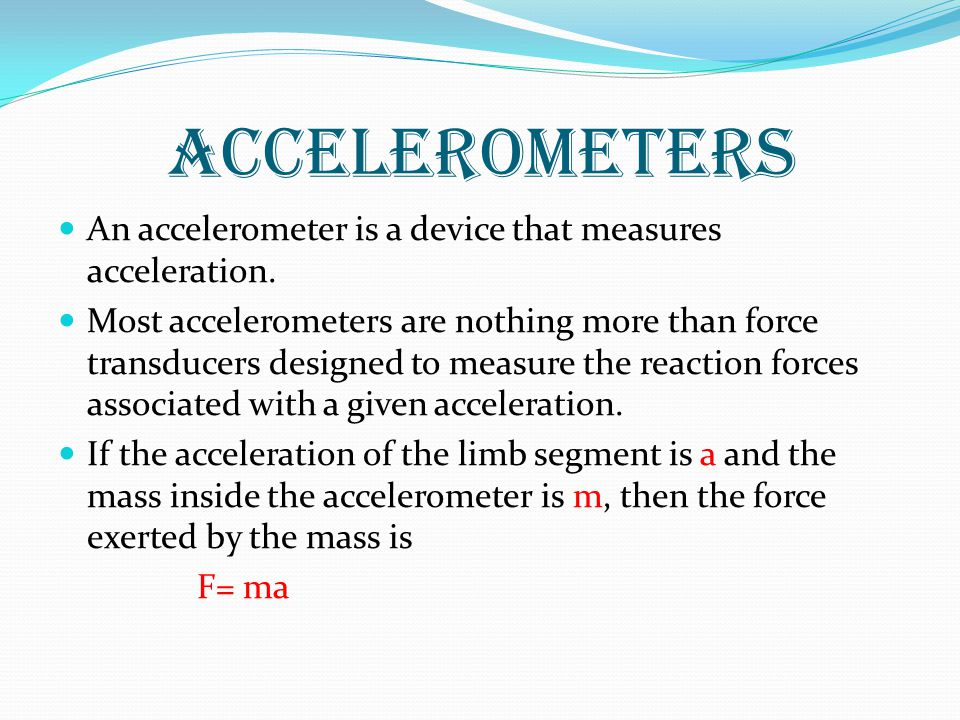 An accelerometer is a device that measures acceleration.