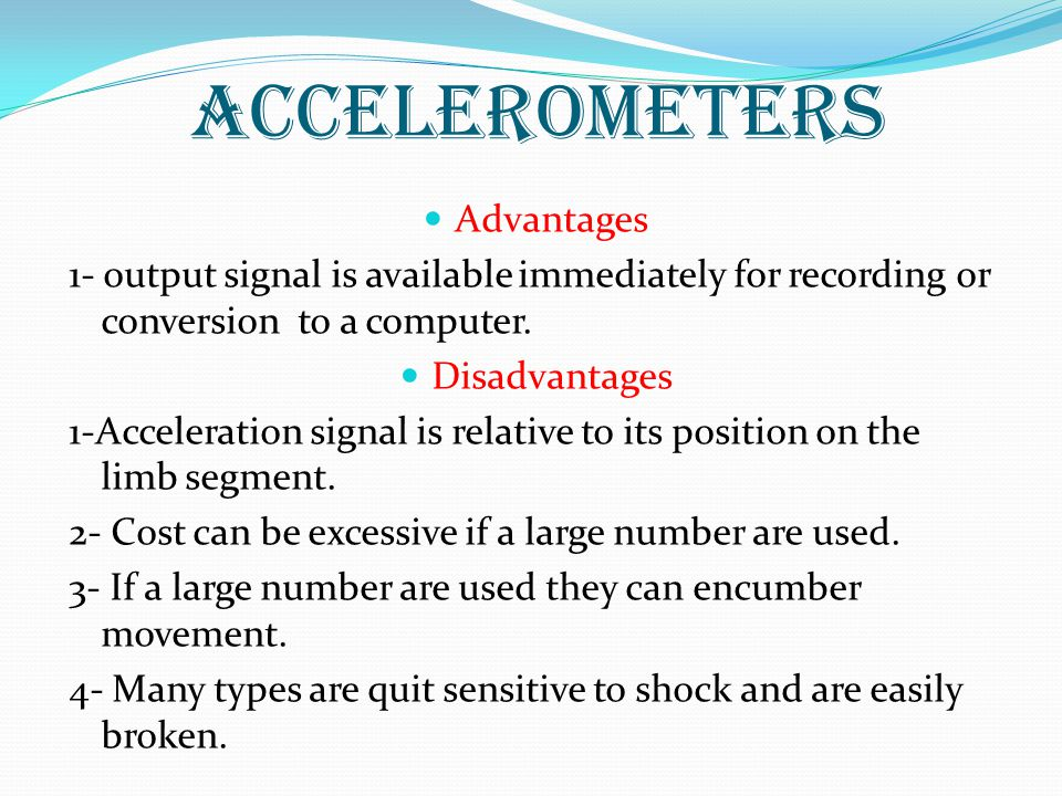 accelerometers Advantages 1- output signal is available immediately for recording or conversion to a computer.