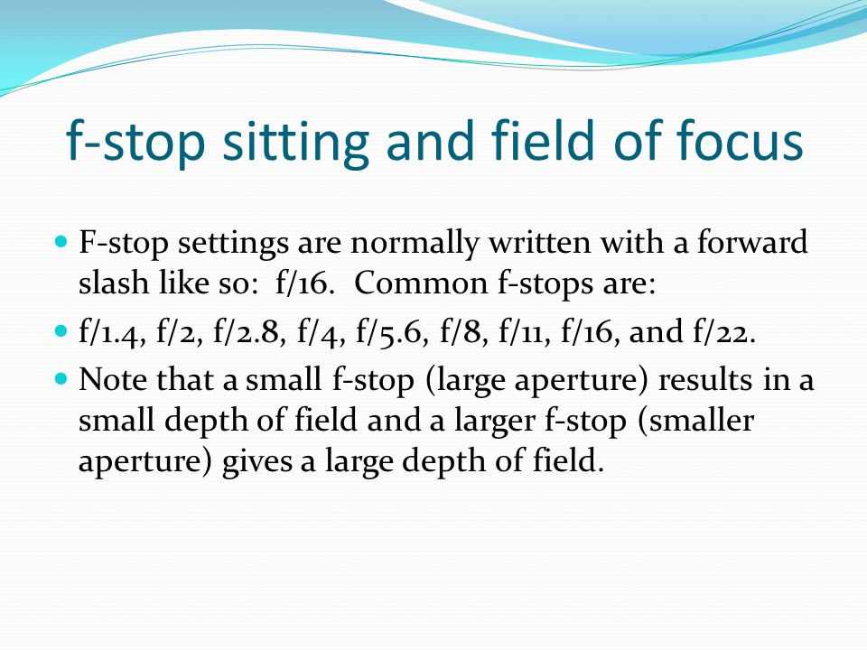 f-stop sitting and field of focus F-stop settings are normally written with a forward slash like so: f/16.