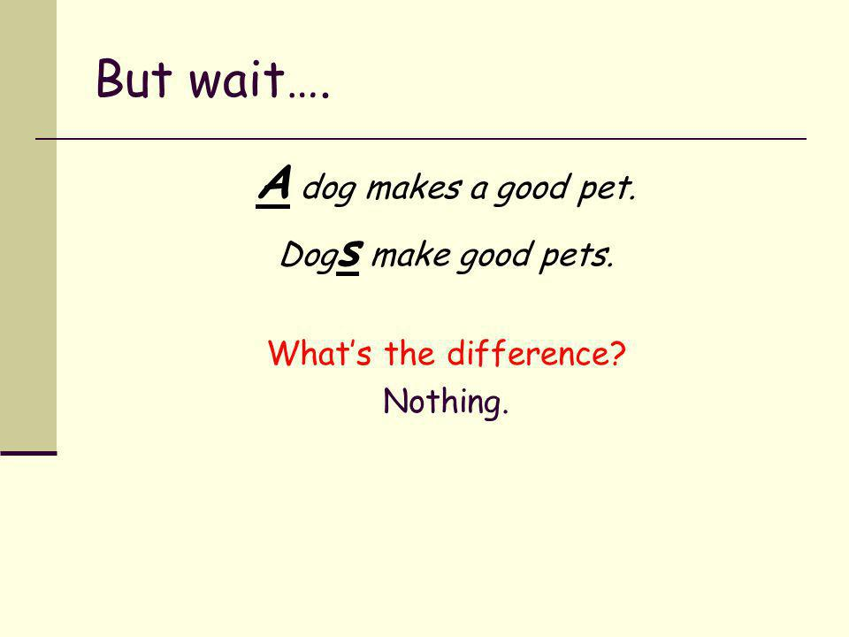 plural, countable nouns can use ø When you mean dogs in general…