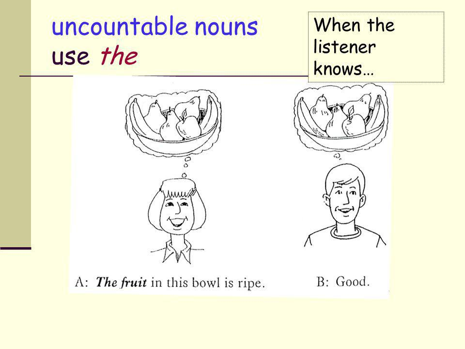uncountable nouns use ø When you mean fruit in general…
