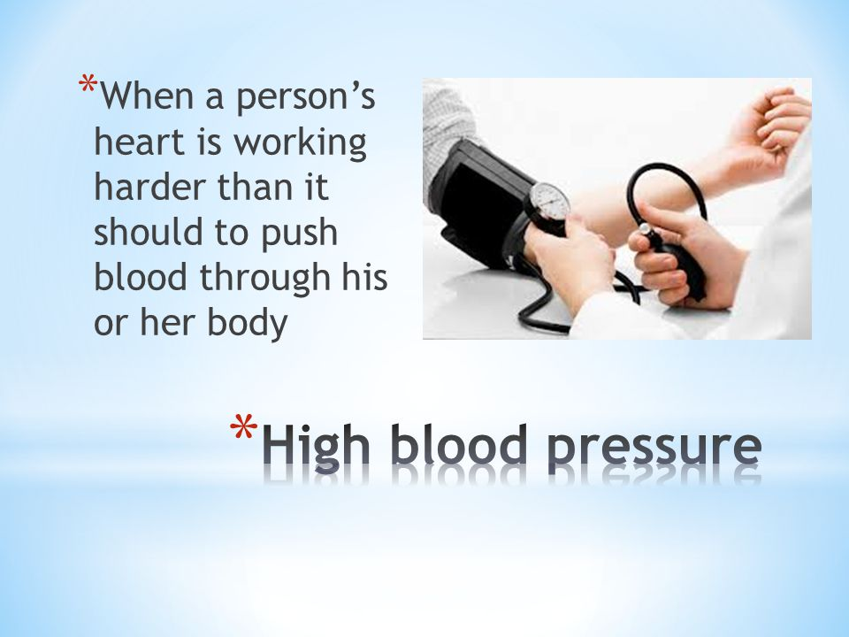 * When a persons heart is working harder than it should to push blood through his or her body