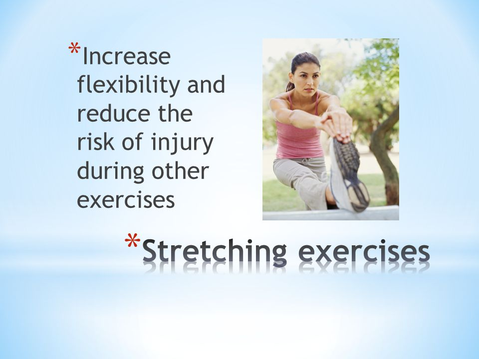 * Increase flexibility and reduce the risk of injury during other exercises