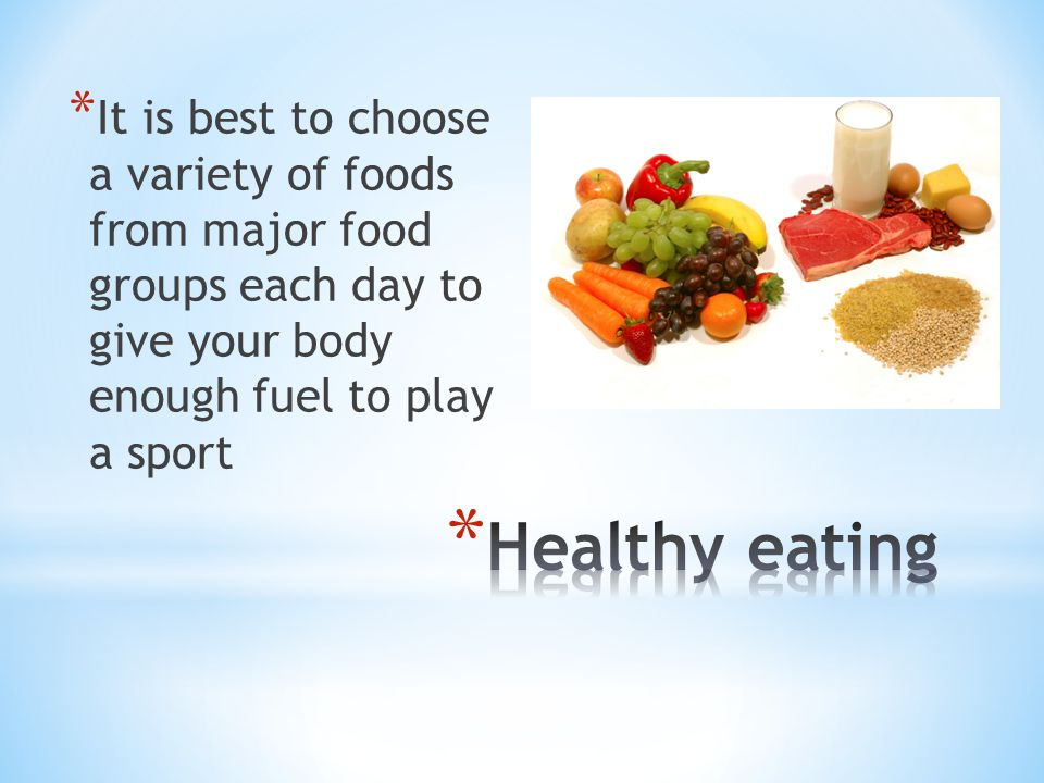 * It is best to choose a variety of foods from major food groups each day to give your body enough fuel to play a sport