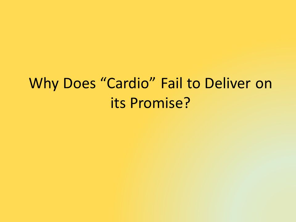 Why Does Cardio Fail to Deliver on its Promise?