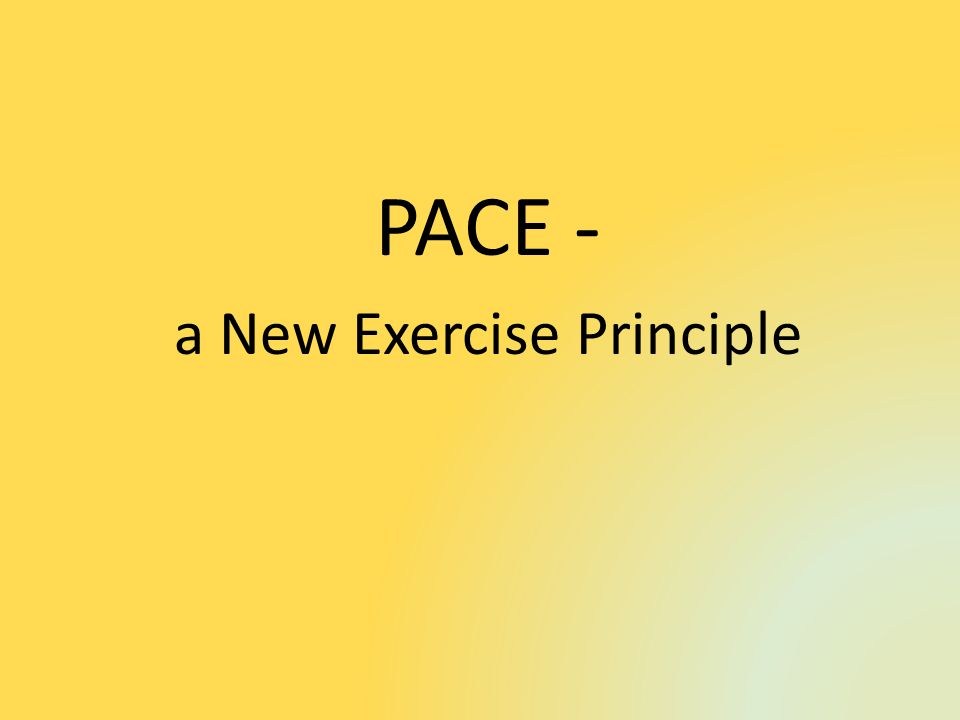 PACE - a New Exercise Principle
