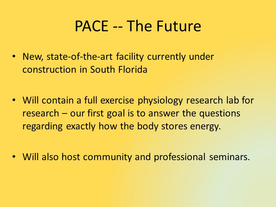 New, state-of-the-art facility currently under construction in South Florida Will contain a full exercise physiology research lab for research – our first goal is to answer the questions regarding exactly how the body stores energy.
