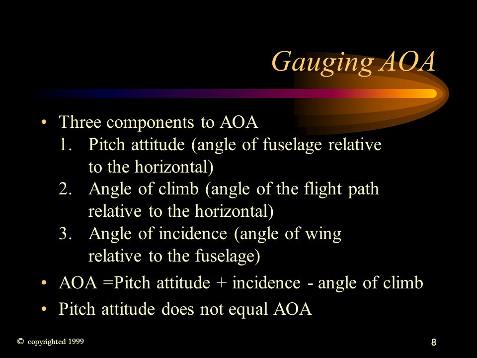 19 AOA fidelity and accuracy AOA varies inversely as the square of the airspeed.