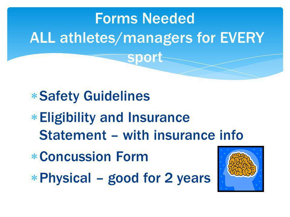 Safety Guidelines Eligibility and Insurance Statement – with insurance info Concussion Form Physical – good for 2 years Forms Needed ALL athletes/managers for EVERY sport