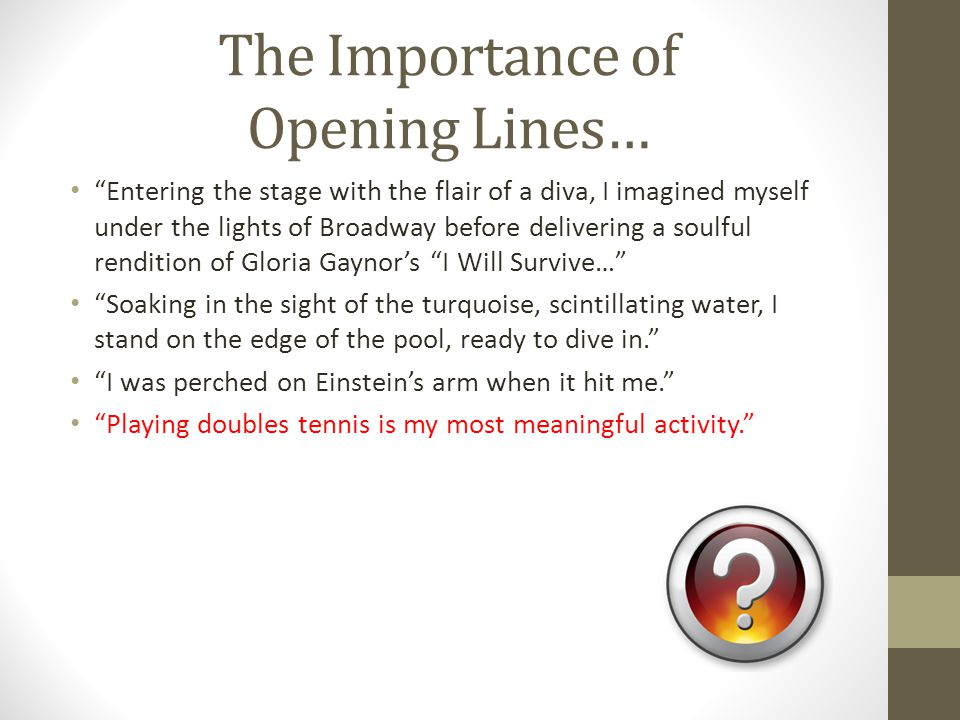 The Importance of Opening Lines… Entering the stage with the flair of a diva, I imagined myself under the lights of Broadway before delivering a soulf