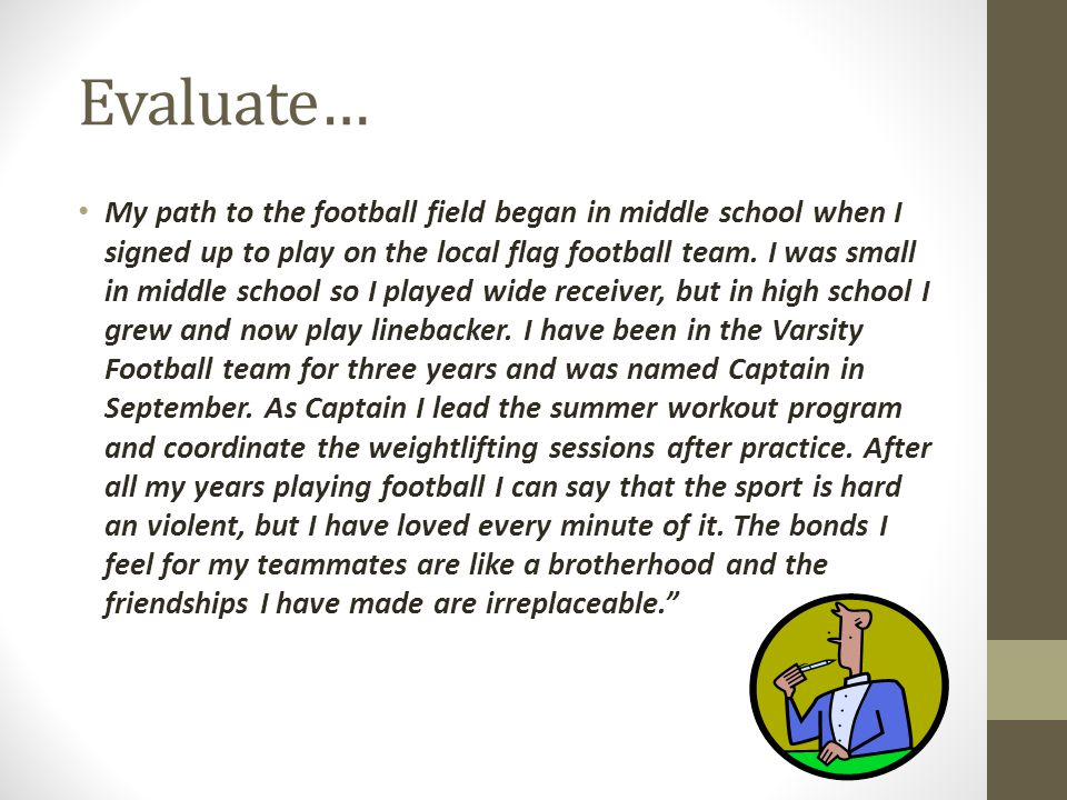 Evaluate… My path to the football field began in middle school when I signed up to play on the local flag football team. I was small in middle school