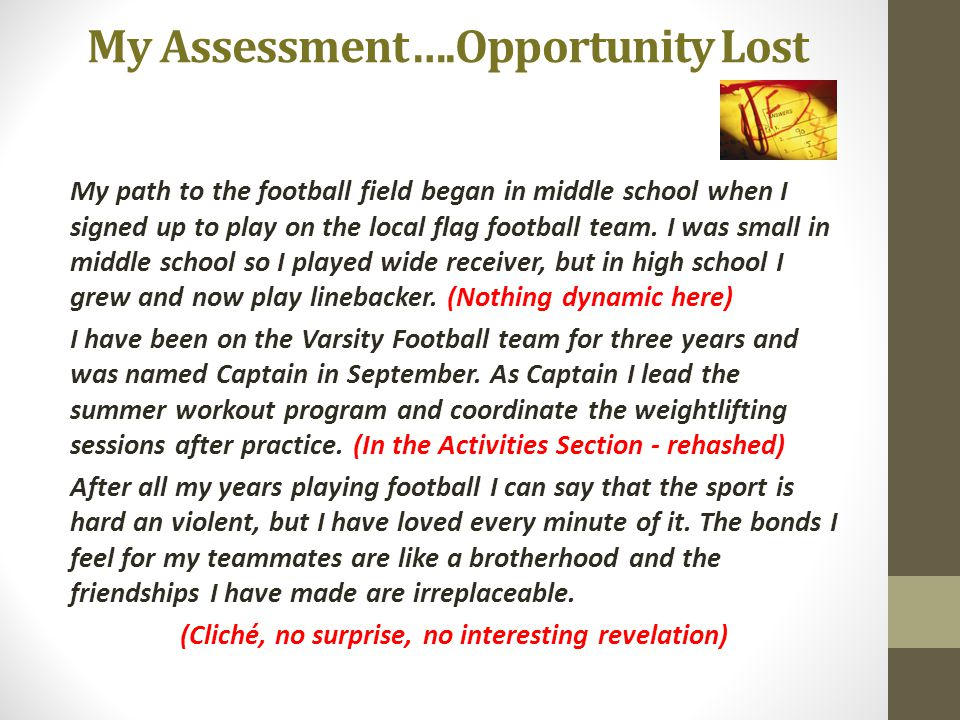My Assessment….Opportunity Lost My path to the football field began in middle school when I signed up to play on the local flag football team. I was s