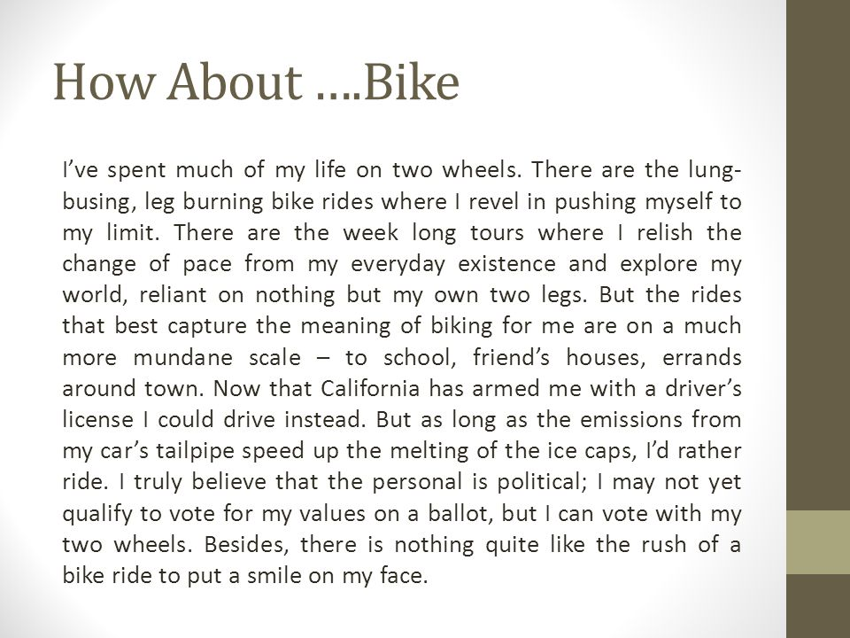 How About ….Bike Ive spent much of my life on two wheels. There are the lung- busing, leg burning bike rides where I revel in pushing myself to my lim
