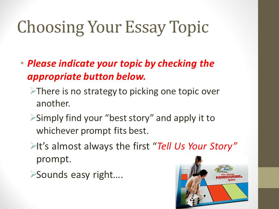 Choosing Your Essay Topic Please indicate your topic by checking the appropriate button below. There is no strategy to picking one topic over another.