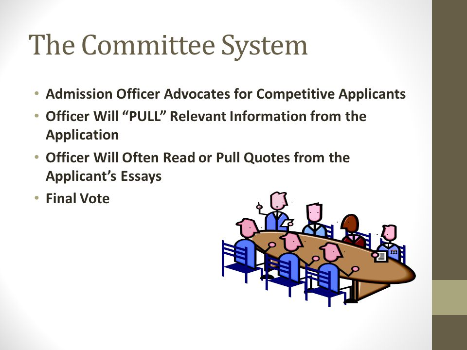The Committee System Admission Officer Advocates for Competitive Applicants Officer Will PULL Relevant Information from the Application Officer Will O