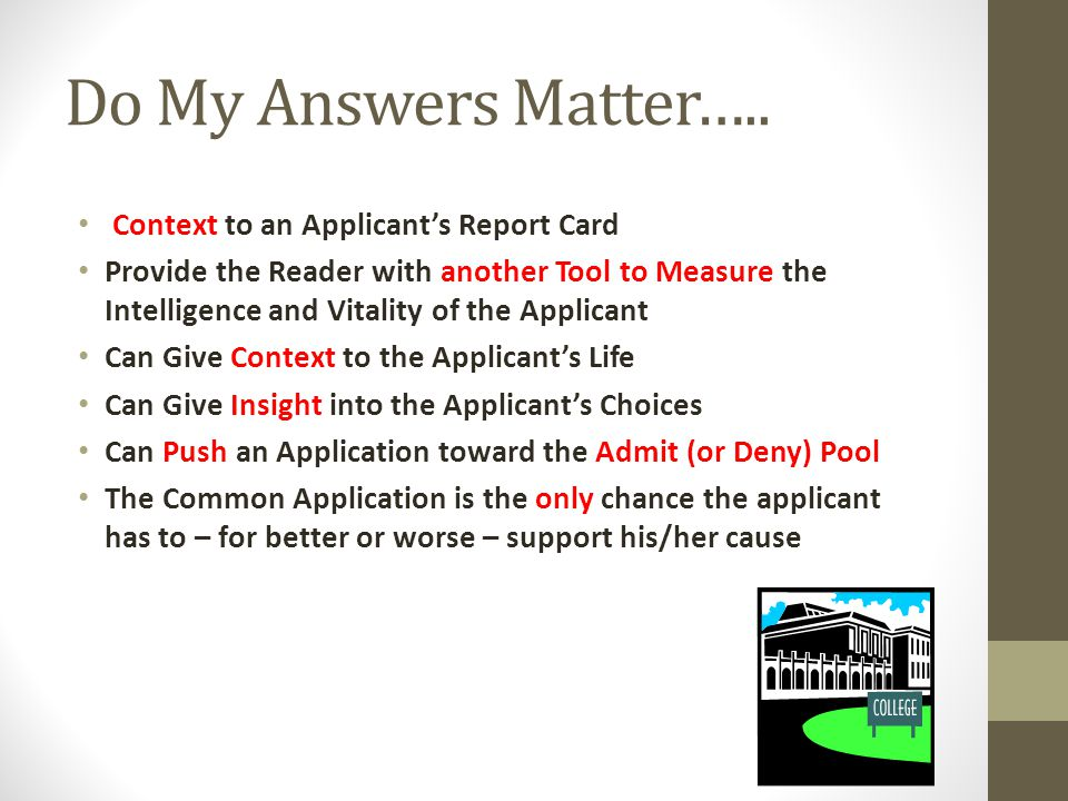 Do My Answers Matter….. Context to an Applicants Report Card Provide the Reader with another Tool to Measure the Intelligence and Vitality of the Appl
