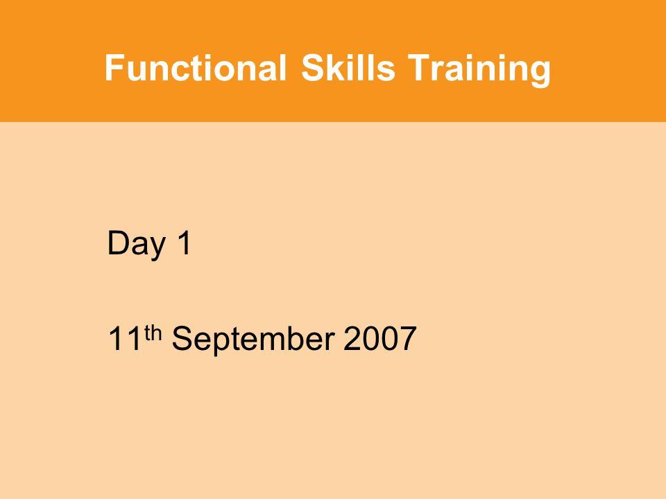 Functional Skills Training Day 1 11 th September 2007