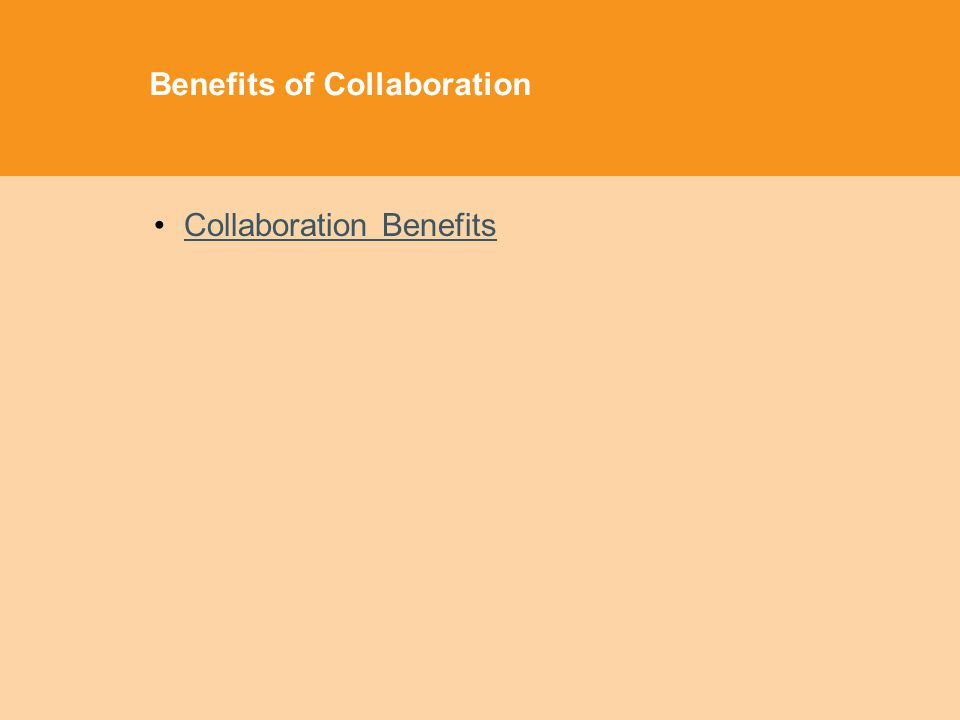 Benefits of Collaboration Collaboration Benefits