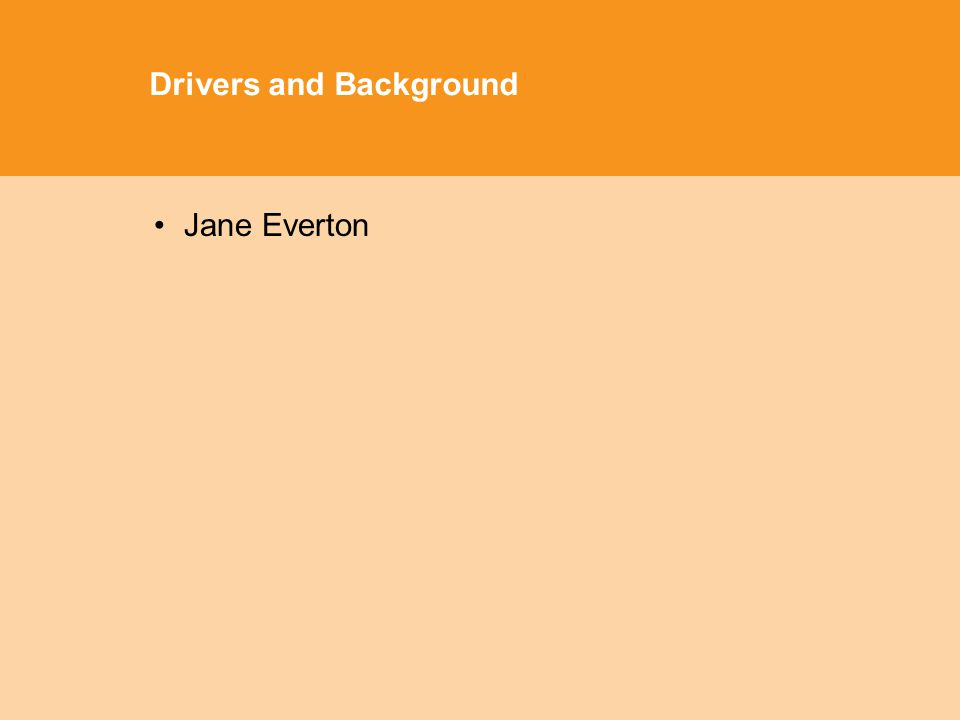 Drivers and Background Jane Everton