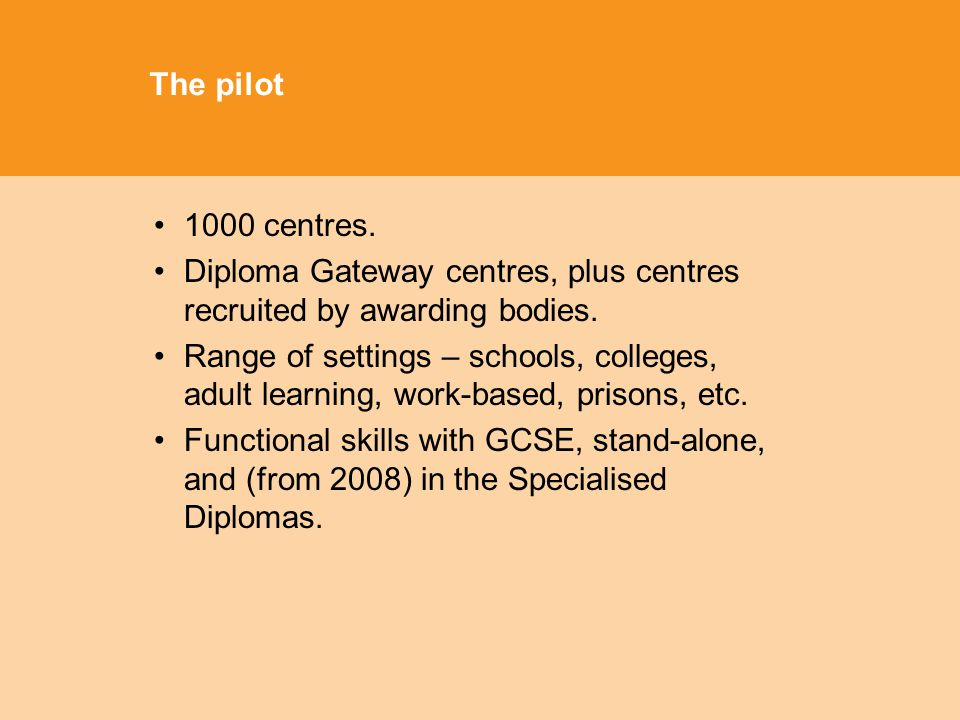 The pilot 1000 centres. Diploma Gateway centres, plus centres recruited by awarding bodies.