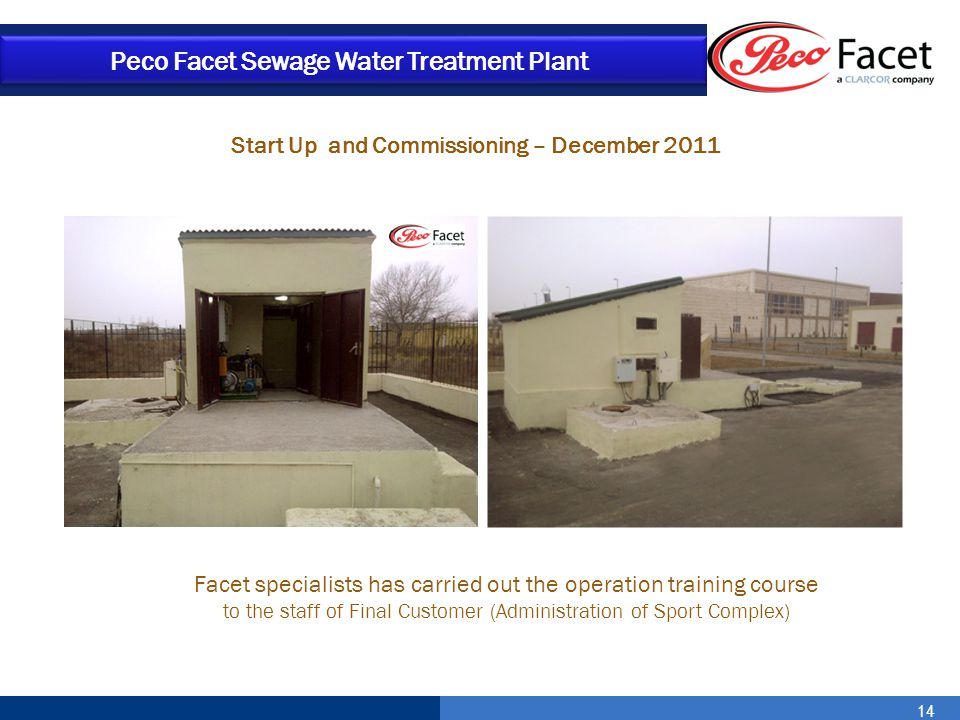 14 Peco Facet Sewage Water Treatment Plant Start Up and Commissioning – December 2011 Facet specialists has carried out the operation training course
