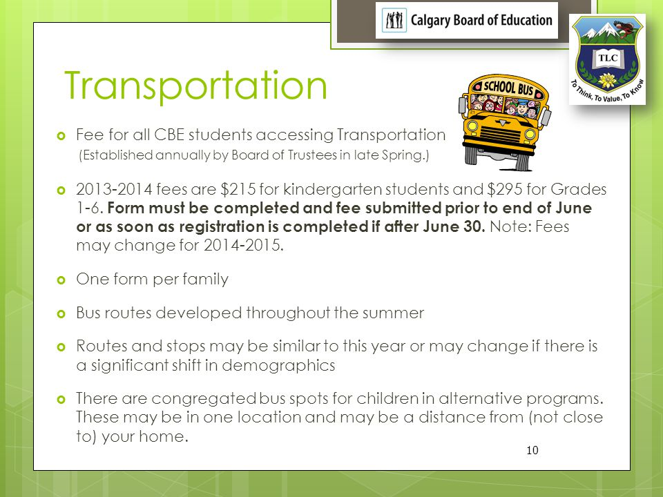 Transportation Fee for all CBE students accessing Transportation (Established annually by Board of Trustees in late Spring.) 2013-2014 fees are $215 f